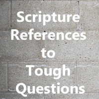 Scripture References to Tough Questions